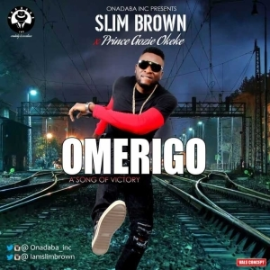 Slim Brown - Omerigo Ft Prince Gozie Okeke
